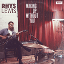 Waking Up Without You/Rhys Lewis