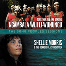 Together We Are Strong - Ngambala Wiji Li-Wunungu The Song People's Sessions/Shellie Morris, The Borroloola Songwomen
