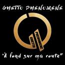 A fond sur ma route/Ghetto Phénomène