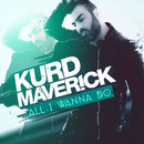 All I Wanna Do/Kurd Maverick