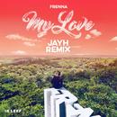 My Love (Jayh Remix) (feat. Jayh)/Frenna