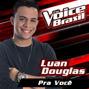 Pra Você (The Voice Brasil 2016)/Luan Douglas