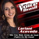 Não Vou Mais Atrás De Você (Agora Eu Me Curei) (The Voice Brasil 2016)/Lariani Acevedo