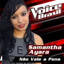 Não Vale A Pena (The Voice Brasil 2016)/Samantha Ayara