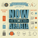 Now The Best Of Indie Arabia / Various Artists