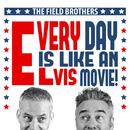 Every Day Is Like An Elvis Movie/The Field Brothers