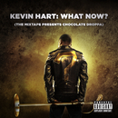 "Kevin Hart: What Now? (The Mixtape Presents Chocolate Droppa) (Original Motion Picture Soundtrack)/Kevin ""Chocolate Droppa"" Hart"