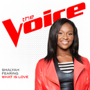 What Is Love (The Voice Performance)/Shalyah Fearing