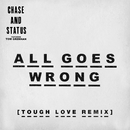 All Goes Wrong (Tough Love Remix) (feat. Tom Grennan)/Chase & Status