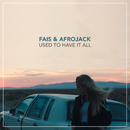 Used To Have It All/Fais, Afrojack