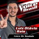 Louca De Saudade (The Voice Brasil 2016)/Luiz Otávio Reis