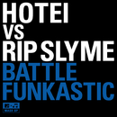 BATTLE FUNKASTIC/HOTEI vs RIP SLYME