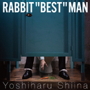"RABBIT ""BEST"" MAN / 椎名慶治"