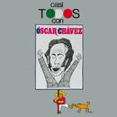 Casi Todos Con/Óscar Chávez