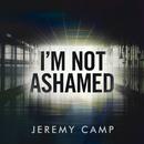 I'm Not Ashamed/Jeremy Camp