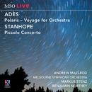 MSO Live - Adès: Polaris / Stanhope: Piccolo Concerto (Live At Hamer Hall)/Andrew Macleod, Melbourne Symphony Orchestra, Benjamin Northey, Markus Stenz