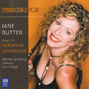 Embraceable You: Jane Rutter Plays The Gershwin Songbook/Jane Rutter, Adelaide Symphony Orchestra, Sean O'Boyle