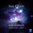 Star Chant: Ross Edwards – Symphonies 1 And 4/Adelaide Symphony Orchestra, Richard Mills