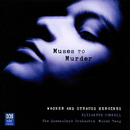 Muses To Murder: Wagner And Strauss Heroines/Elizabeth Connell, Queensland Symphony Orchestra, Muhai Tang