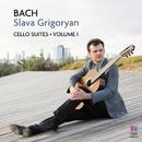 Bach: Cello Suites Vol. I/Slava Grigoryan