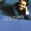 Fan de toi/Michel Delpech