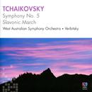 Tchaikovsky: Symphony No. 5 & Slavonic March/West Australian Symphony Orchestra, Vladimir Verbitsky