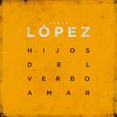 Hijos Del Verbo Amar/Pablo López