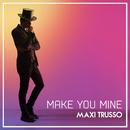 Make You Mine/Maxi Trusso