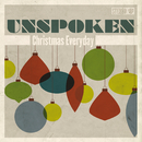 Christmas Everyday/Unspoken