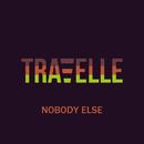 Nobody Else/Travelle