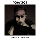 I'Ve Come A Long Way/Tom Dice