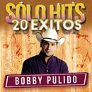 Sólo Hits (20 Éxitos)/Bobby Pulido
