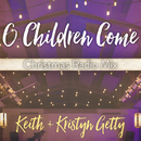 O Children Come (Christmas Radio Mix) (feat. Ladysmith Black Mambazo)/Keith & Kristyn Getty