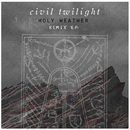 Holy Weather: Remix EP/Civil Twilight