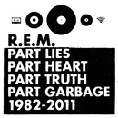 Part Lies, Part Heart, Part Truth, Part Garbage: 1982-2011/R.E.M.