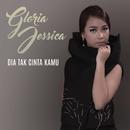 Dia Tak Cinta Kamu/Gloria Jessica