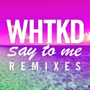 Say To Me (Remixes)/WHTKD