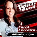 Adivinha O Quê (The Voice Brasil 2016)/Carol Ferreira