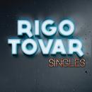 Singles/Rigo Tovar