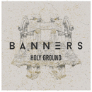 Holy Ground/BANNERS
