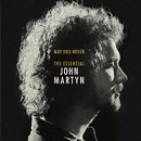 May You Never: The Essential John Martyn/John Martyn