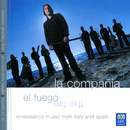 El Fuego: Renaissance Music From Italy And Spain/La Compañia