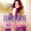 If I Want To/Jasmine Rae