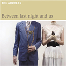 Between Last Night And Us/The Audreys