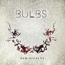 Seriously?/Bulbs