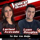 Te Dar Um Beijo (The Voice Brasil 2016)/Lariani Acevedo, Luan Douglas