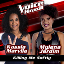Killing Me Softly (The Voice Brasil 2016)/Kassia Marvila, Mylena Jardim