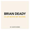 Clap Both My Hands (KC Lights Remix)/Brian Deady