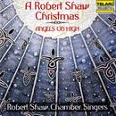 A Robert Shaw Christmas: Angels On High/Robert Shaw, Robert Shaw Chamber Singers