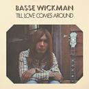 Till Love Comes Around/Basse Wickman